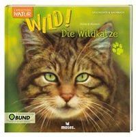 Expedition Natur: WILD! Die Wildkatze - Annett Stütze, Britta Vorbach