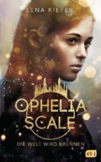 Ophelia Scale - Die Welt wird brennen - Lena Kiefer