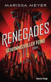 Renegades - Geheimnisvoller Feind - Marissa Meyer
