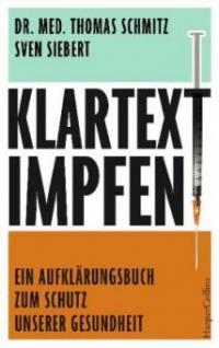 Klartext: Impfen! - Ein Aufklärungsbuch zum Schutz unserer Gesundheit - Thomas Schmitz, Sven Siebert