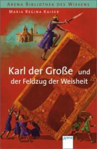 Karl der Große und der Feldzug der Weisheit - Maria R. Kaiser