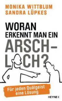 Woran erkennt man ein Arschloch? - Monika Wittblum, Sandra Lüpkes