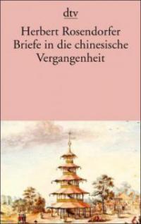 Briefe in die chinesische Vergangenheit - Herbert Rosendorfer