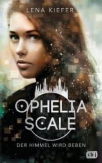 Ophelia Scale - Der Himmel wird beben - Lena Kiefer