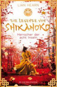 Die Legende von Shikanoko - Herrscher der acht Inseln - Lian Hearn