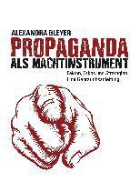 Propaganda als Machtinstrument - Alexandra Bleyer