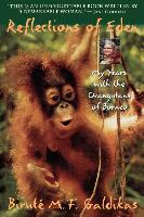 Reflections of Eden: My Years with the Orangutans of Borneo - Birute M. F. Galdikas
