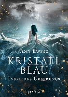 Kristallblau - Insel des Ursprungs - Amy Ewing
