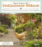 Mein Garten für freilaufende Hühner - Jessi Bloom