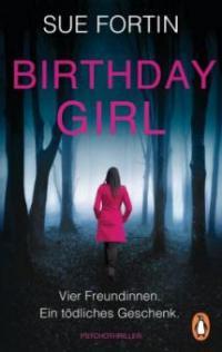 Birthday Girl - Vier Freundinnen. Ein tödliches Geschenk. - Sue Fortin