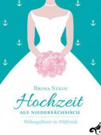 Hochzeit auf Niedersächsisch - - Brina Stein
