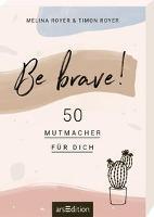 Be brave! 50 Mutmacher für dich - Melina Royer, Timon Royer