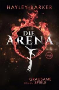 Die Arena: Grausame Spiele - Hayley Barker