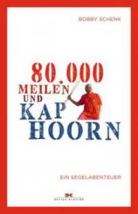 80.000 Meilen und Kap Hoorn - Bobby Schenk