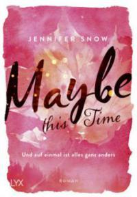 Maybe this Time - Und auf einmal ist alles ganz anders - Jennifer Snow
