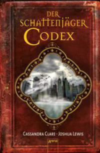 Chroniken der Unterwelt / Chroniken der Schattenjäger. Der Schattenjäger-Codex - Cassandra Clare, Joshua Lewis