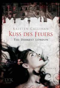 The Darkest London - Kuss des Feuers - Kristen Callihan