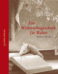 Ein Weihnachtsgeschenk für Walter - Barbara Wersba