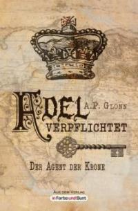 Adel verpflichtet - Der Agent der Krone - A. P. Glonn