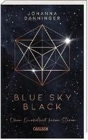 Blue Sky Black. Ohne Dunkelheit keine Sterne - Johanna Danninger