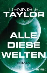 Alle diese Welten - Dennis E. Taylor