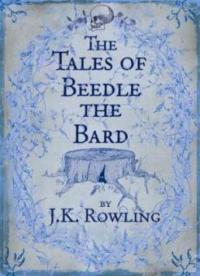 The Tales of Beedle the Bard - Joanne K. Rowling