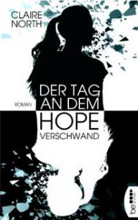 Der Tag, an dem Hope verschwand - Claire North
