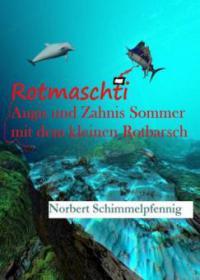 Rotmaschti - Augis und Zahnis Sommer mit dem kleinen Rotbarsch - Norbert Schimmelpfennig