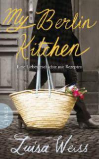 My Berlin Kitchen - Luisa Weiss