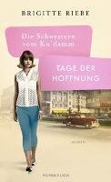 Die Schwestern vom Ku'damm: Tage der Hoffnung - Brigitte Riebe