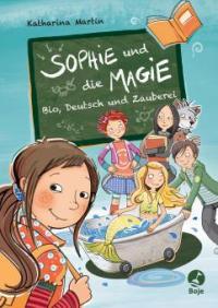 Sophie und die Magie - Bio, Deutsch und Zauberei - Katharina Martin