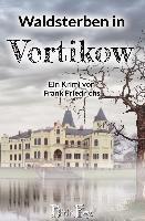 Waldsterben in Vertikow - Frank Friedrichs