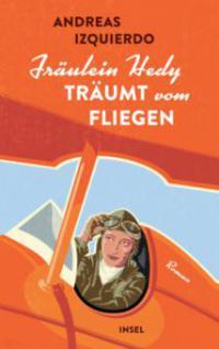 Fräulein Hedy träumt vom Fliegen - Andreas Izquierdo