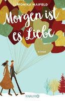 Morgen ist es Liebe - Monika Maifeld