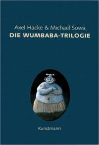 Die Wumbaba-Trilogie, 3 Bände. Der weisse Neger Wumbaba; Der weisse Neger Wumbaba kehrt zurück; Wumbabas Vermächtnis - Axel Hacke