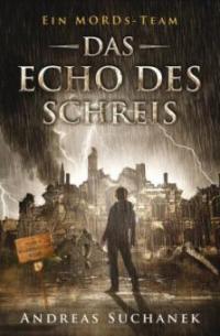 Ein MORDs-Team - Der Fall Marietta King 4 - Das Echo des Schreis (Bände 10-12) - Andreas Suchanek