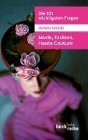 Die 101 wichtigsten Fragen: Mode, Fashion, Haute Couture - Stefanie Schütte