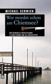 Wer mordet schon am Chiemsee? - Michael Gerwien