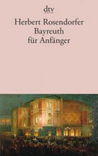 Bayreuth für Anfänger - Herbert Rosendorfer