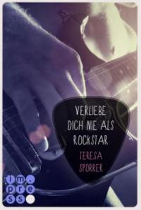 Verliebe dich nie als Rockstar (Die Rockstar-Reihe 0) - Teresa Sporrer
