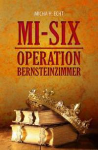 MI-SIX: Operation Bernsteinzimmer - Micha H. Echt