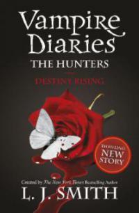 Vampire Diaries, The Hunters - Destiny Rising - Lisa J. Smith