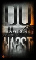Du hast ... - Alexis Snow