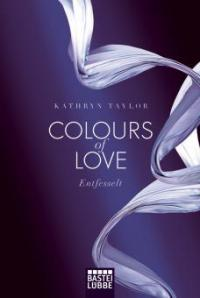 Colours of Love 01 - Entfesselt - Kathryn Taylor