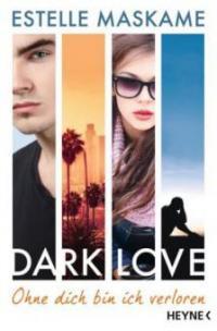 DARK LOVE 04 - Ohne dich bin ich verloren - Estelle Maskame
