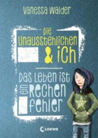 Die Unausstehlichen & ich - Das Leben ist ein Rechenfehler - Vanessa Walder