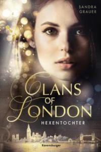Clans of London, Band 1: Hexentochter - Sandra Grauer