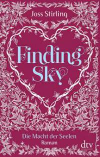 Finding Sky Die Macht der Seelen 01 - Joss Stirling