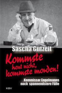 Kommste heut nicht, kommste morden! - Sascha Gutzeit