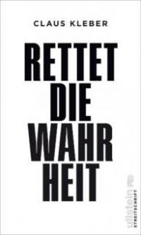 Rettet die Wahrheit! - Claus Kleber